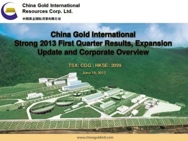 China Gold International Resources Corp. Ltd | TSX: CGG – HKSE: 2099China Gold InternationalStrong 2013 First Quarter Resu...