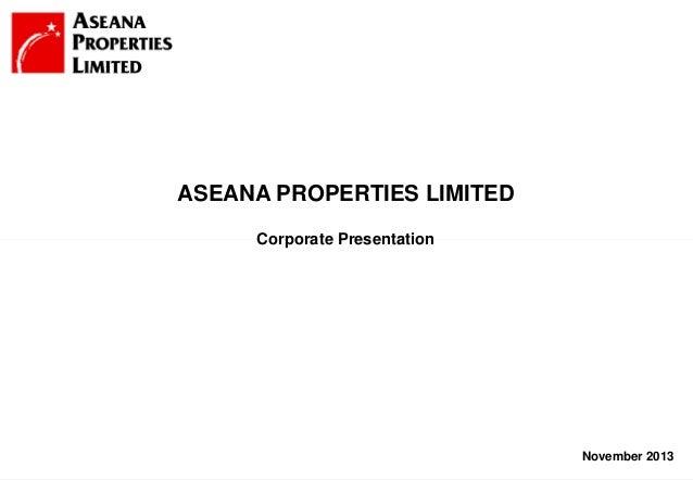 ASEANA PROPERTIES LIMITED Corporate Presentation  November 2013 1