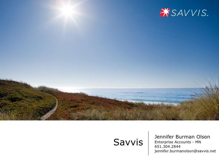 Jennifer Burman Olson Savvis   Enterprise Accounts - MN          651.304.2844          jennifer.burmanolson@savvis.net