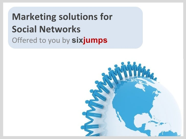 Marketing solutions for Social Networks Offered to you by  six jumps