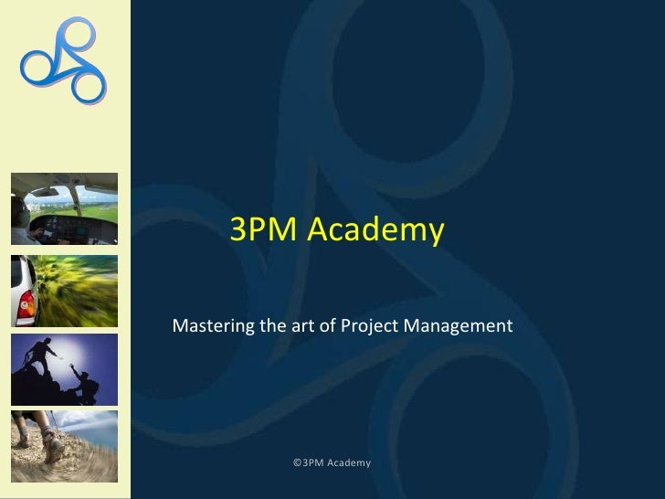 ©3PM Academy 3PM Academy Mastering the art of Project Management
