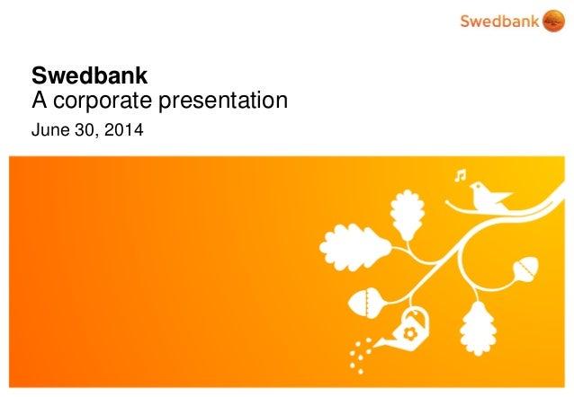 © Swedbank Swedbank A corporate presentation June 30, 2014