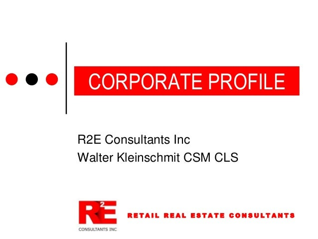 CORPORATE PROFILE R2E Consultants Inc Walter Kleinschmit CSM CLS  RETAIL REAL ESTATE CONSULTANTS