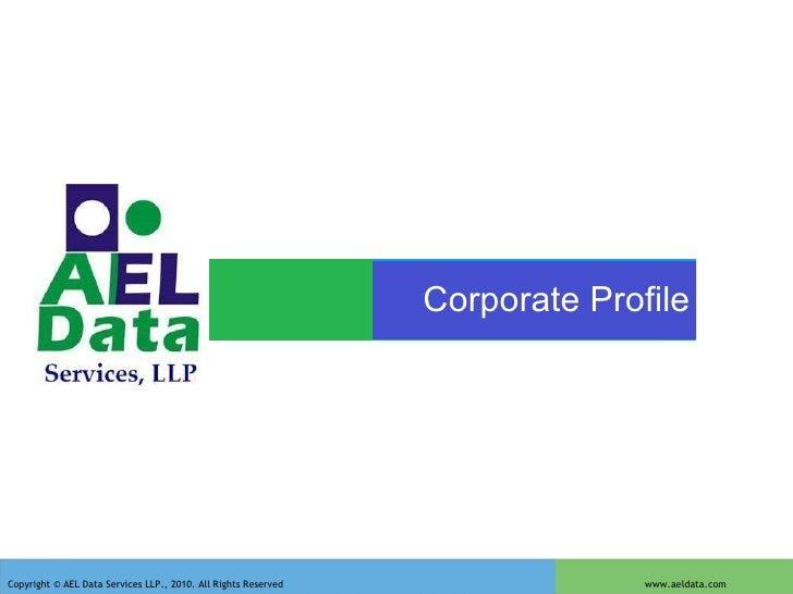 Corporate Profile Copyright © AEL Data Services LLP., 2010. All Rights Reserved  www.aeldata.com