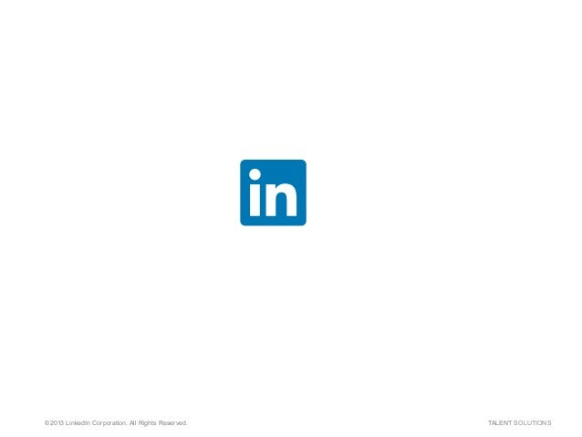 ©2013 LinkedIn Corporation. All Rights Reserved. TALENT SOLUTIONS Strategic Recruitment Leadership Is Your Organization Ke...