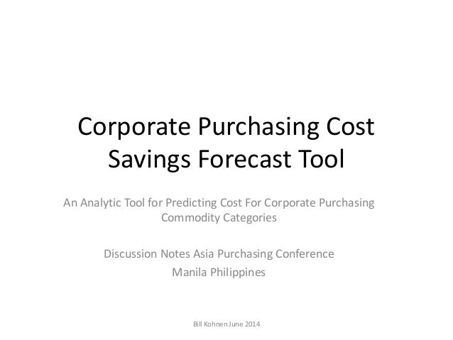 Corporate Purchasing Cost Savings Forecast Tool An Analytic Tool for Predicting Cost For Corporate Purchasing Commodity Ca...