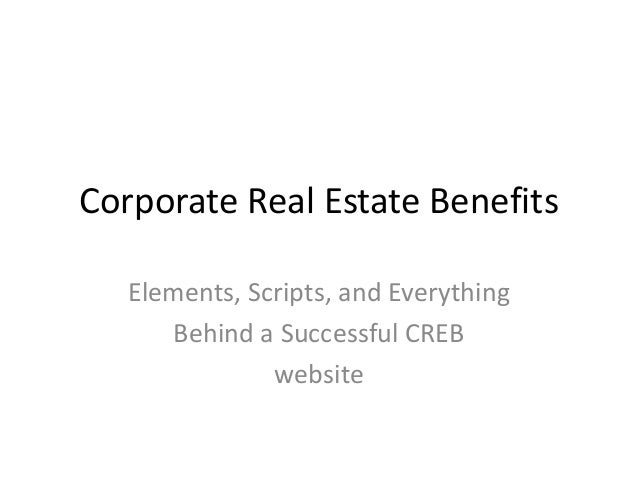 Corporate Real Estate Benefits Elements, Scripts, and Everything Behind a Successful CREB website