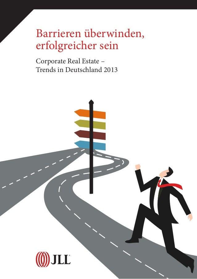 Barrieren überwinden, erfolgreicher sein Corporate Real Estate – Trends in Deutschland 2013