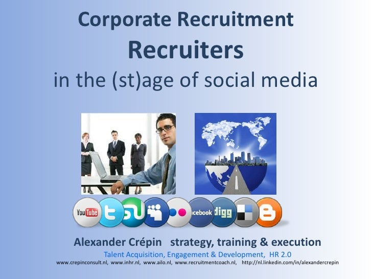 Corporate Recruitersin the (st)age of social media <br />Alexander Crépin Consultant, Coach & Interim Manager<br />HR &Tal...