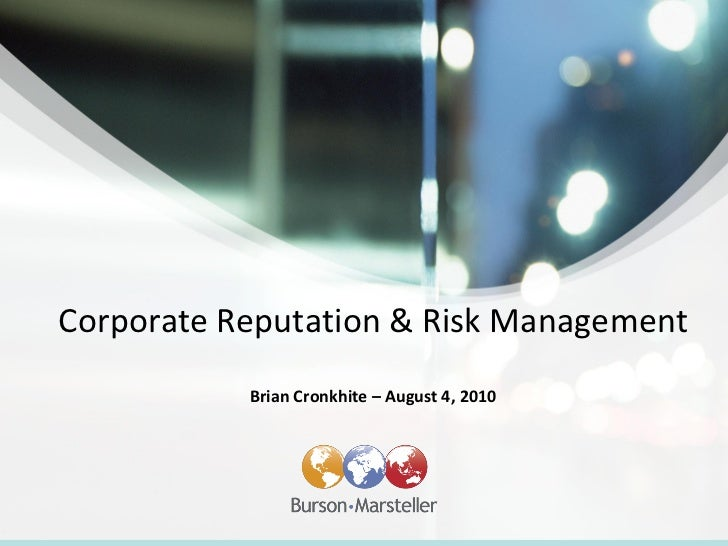 Corporate Reputation & Risk Management            Brian Cronkhite – August 4, 2010
