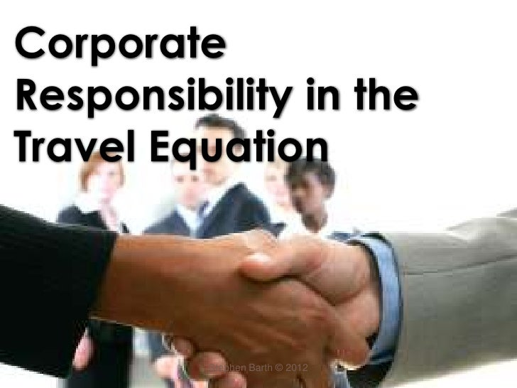 CorporateResponsibility in theTravel Equation          Stephen Barth © 2012