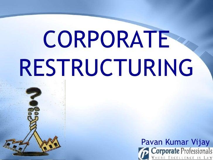 CORPORATE RESTRUCTURING           Pavan Kumar Vijay