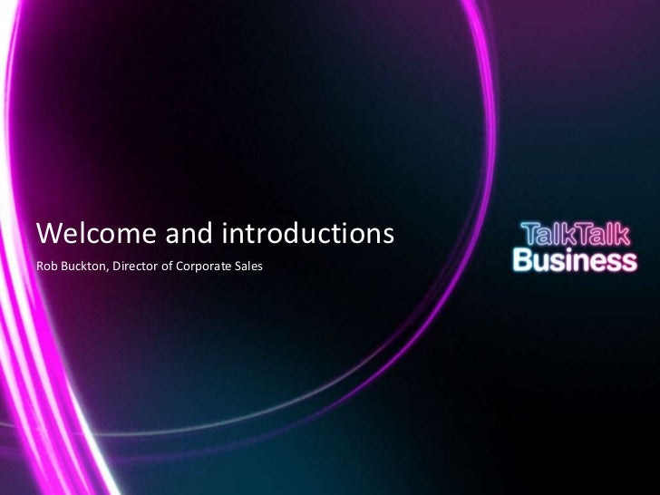Welcome and introductions    Rob Buckton, Director of Corporate SalesThis document is designed for on-screen presentation ...
