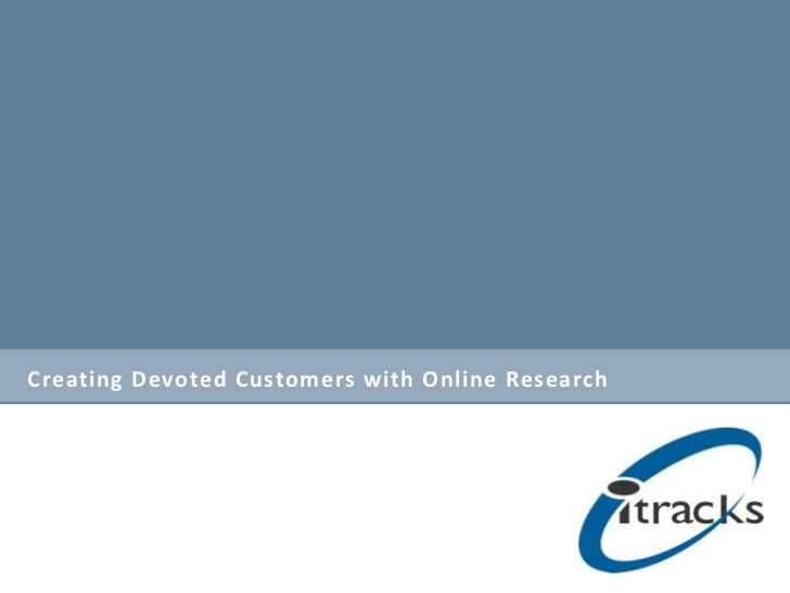 Creating Devoted Customers With Online Research
