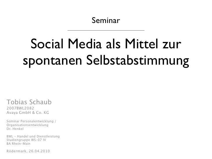 Seminar            Social Media als Mittel zur          spontanen Selbstabstimmung  Tobias Schaub 2007BWL2082 Avaya GmbH &...