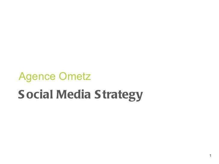 Social Media Strategy <ul><li>Agence Ometz </li></ul>