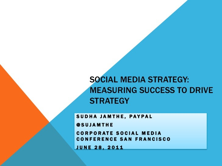 Social MEdiA STRATEGY: MEASURING SUCCESS TO DRIVE STRATEGY<br />SUDHA JAMTHE, PAYPAL<br />@SUJAMTHE<br />CorporAte SOCIAL ...