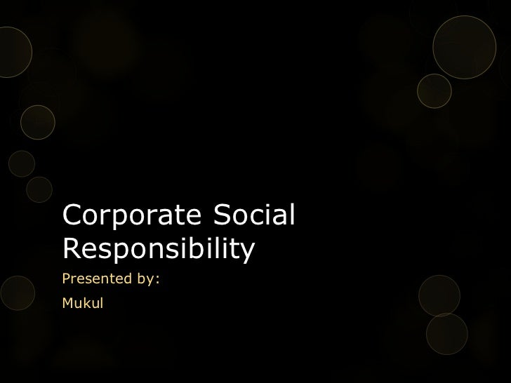 Corporate SocialResponsibilityPresented by:Mukul