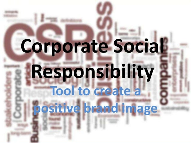 Corporate Social Responsibility   Tool to create a positive brand image