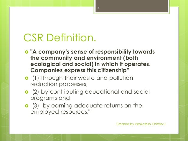 definition of csr What is corporate social responsibility (csr) and sustainable business a definition of csr corporate social responsibility (csr), corporate responsibility (cr) or sustainable business are commonly heard, but rarely understood, phrases so what does it all mean.