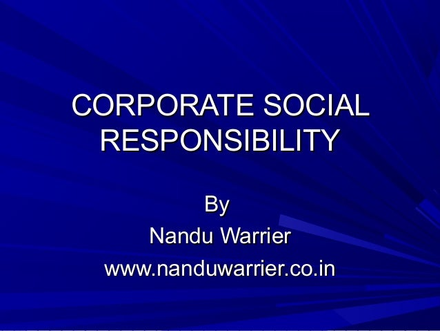 CORPORATE SOCIAL RESPONSIBILITY By Nandu Warrier www.nanduwarrier.co.in
