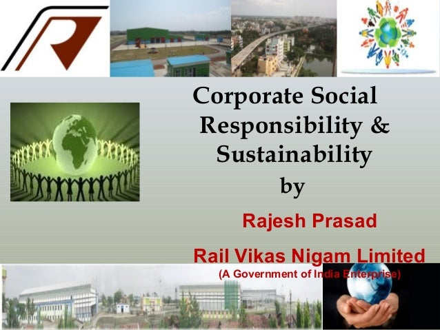 Corporate Social Responsibilty and Sustainabilty by Rajesh Prasad, Chief Project Manager RVNL Kolkata dt 05.12.13
