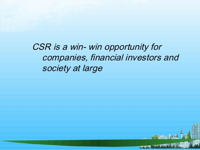CSR is a win- win opportunity for companies, financial investors and society at large