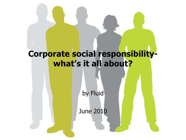 Corporate social responsibility-what's it all about?<br />by Fluid <br />June 2010<br />