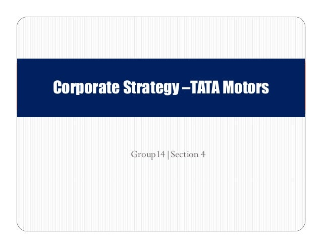 Group14|Section 4 Corporate Strategy –TATA Motors
