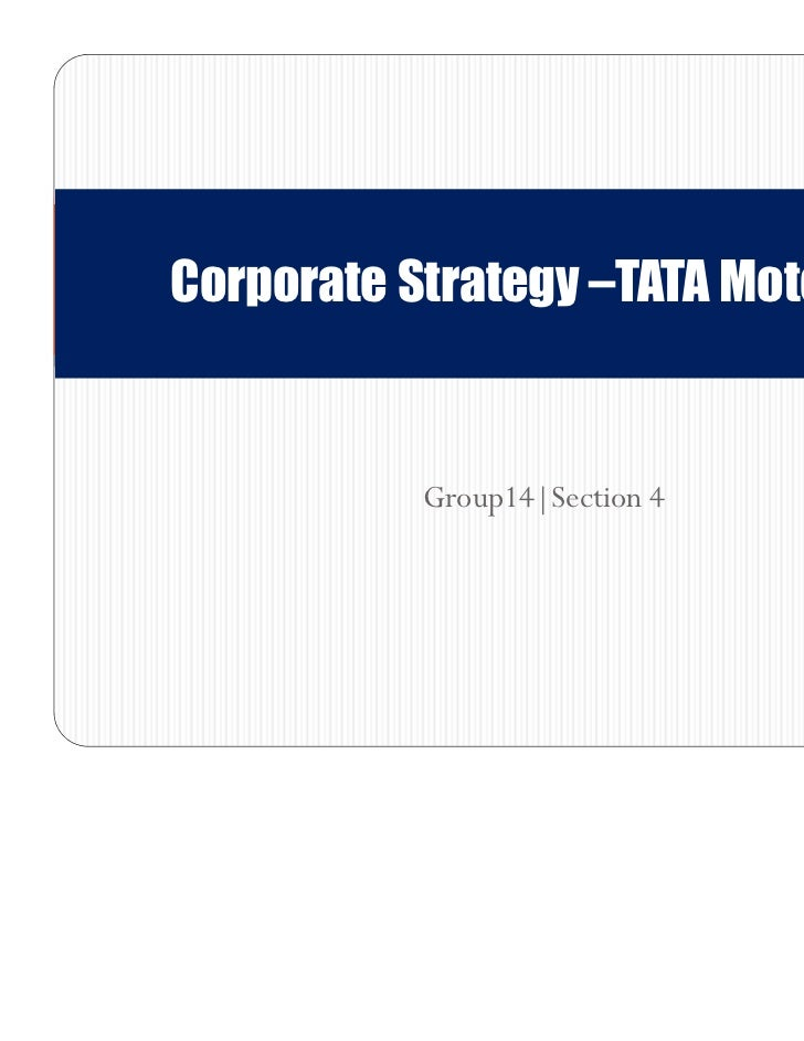 Corporate Strategy –TATA Motors           Group14|Section 4