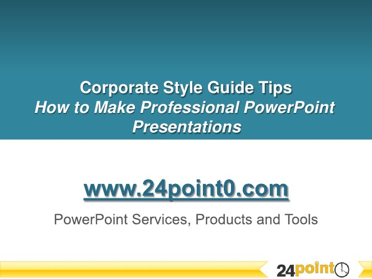 Corporate Style Guide TipsHow to Make Professional PowerPoint Presentations<br />www.24point0.com<br />PowerPoint Services...
