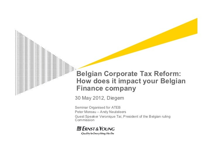 Belgian Corporate Tax Reform:How does it impact your BelgianFinance company30 May 2012, DiegemSeminar Organised for ATEBPe...