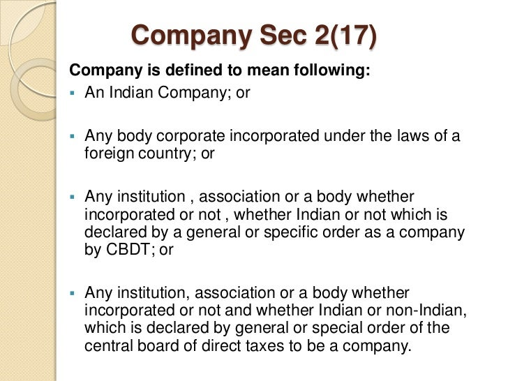 Company Sec 2(17)Company is defined to mean following: An Indian Company; or   Any body corporate incorporated under the...