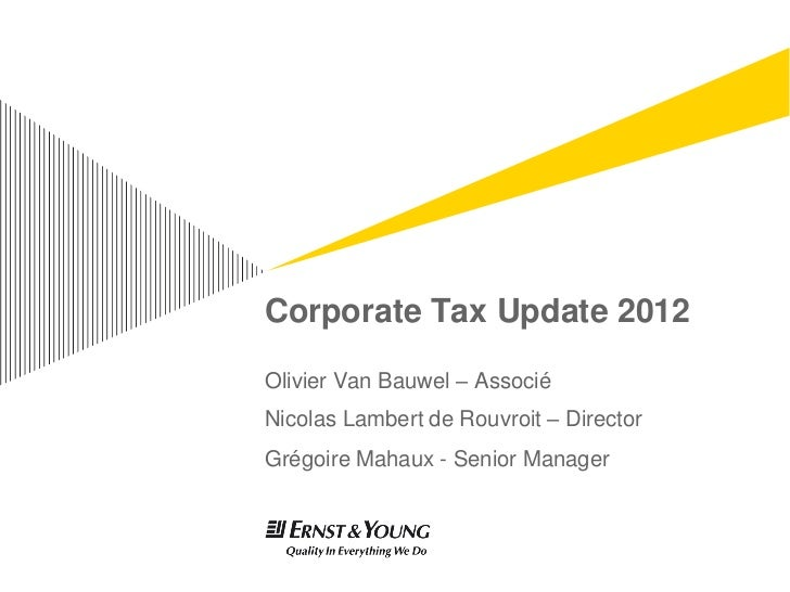 Corporate Tax Update 2012Olivier Van Bauwel – AssociéNicolas Lambert de Rouvroit – DirectorGrégoire Mahaux - Senior Manager