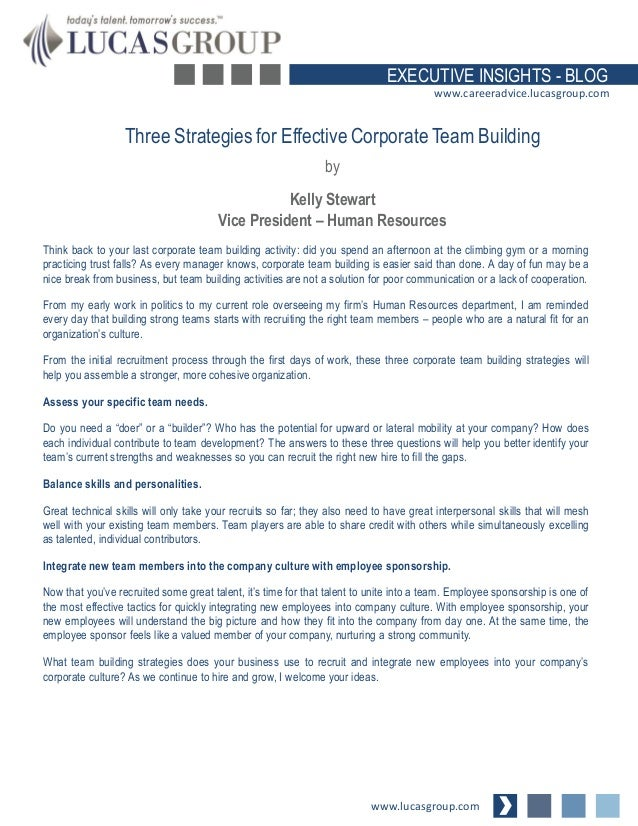 EXECUTIVE INSIGHTS - BLOG www.careeradvice.lucasgroup.com  Three Strategies for Effective Corporate Team Building by  Kell...