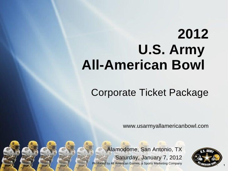 2012 U.S. Army  All-American Bowl  Corporate Ticket Package www.usarmyallamericanbowl.com Alamodome, San Antonio, TX Satur...