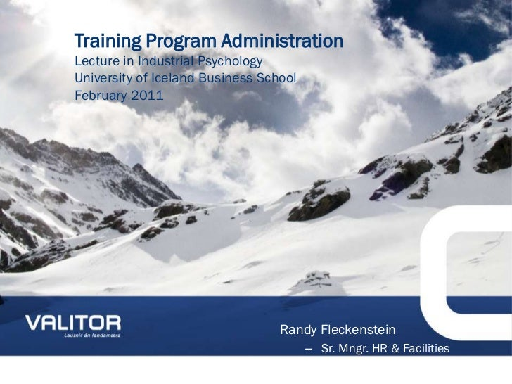 Training Program AdministrationLecture in Industrial PsychologyUniversity of Iceland Business SchoolFebruary 2011         ...