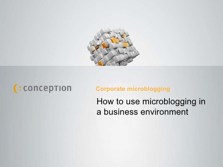 Corporate Microblogging - How to use microblogging in a business environment