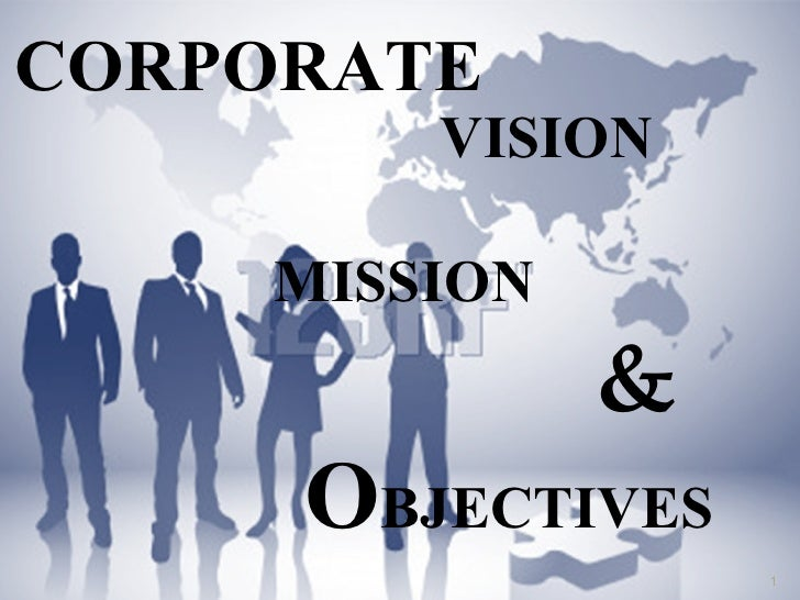 VISION    MISSION  & O BJECTIVES  CORPORATE