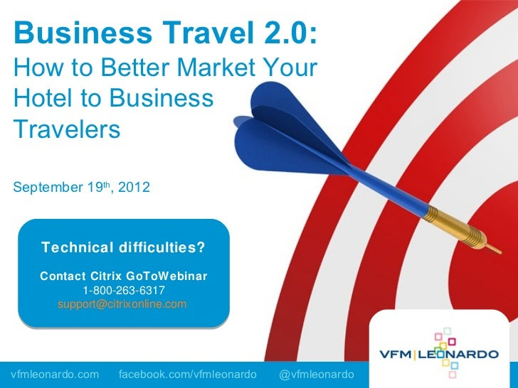 Business Travel 2.0:How to Better Market YourHotel to BusinessTravelersSeptember 19th, 2012     Technical difficulties?   ...