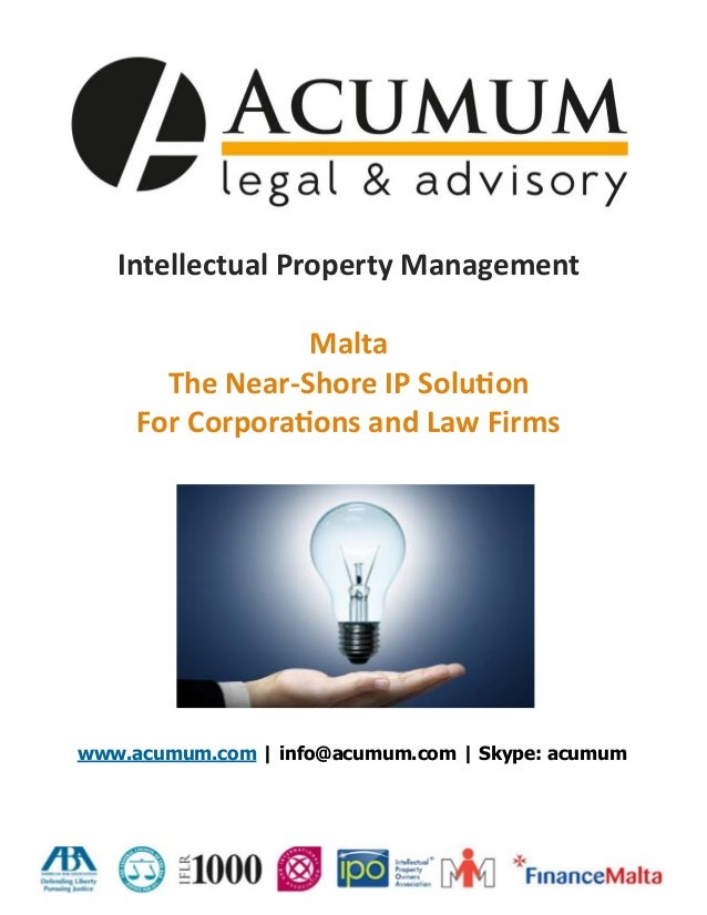 Intellectual Property Management Malta The Near-Shore IP Solution For Corporations and Law Firms www.acumum.com | info@acu...