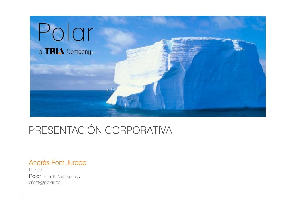 PRESENTACIÓN CORPORATIVA  Andrés Font Jurado Director Polar -    a TRIA company ■ afont@polar.es  PRESENTACIÓN CORPORATIVA...