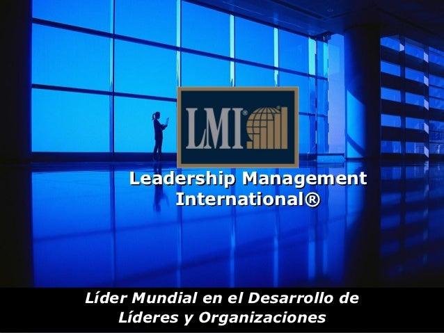 Leadership Management         International®Líder Mundial en el Desarrollo de    Líderes y Organizaciones