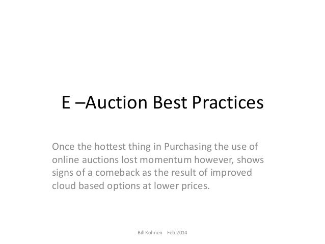 E –Auction Best Practices Once the hottest thing in Purchasing the use of online auctions lost momentum however, shows sig...