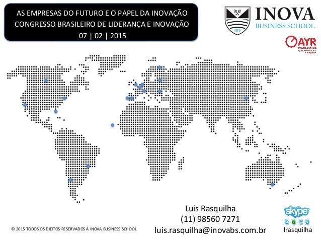 AS  EMPRESAS  DO  FUTURO  E  O  PAPEL  DA  INOVAÇÃO   CONGRESSO  BRASILEIRO  DE  LIDERANÇA  E  ...