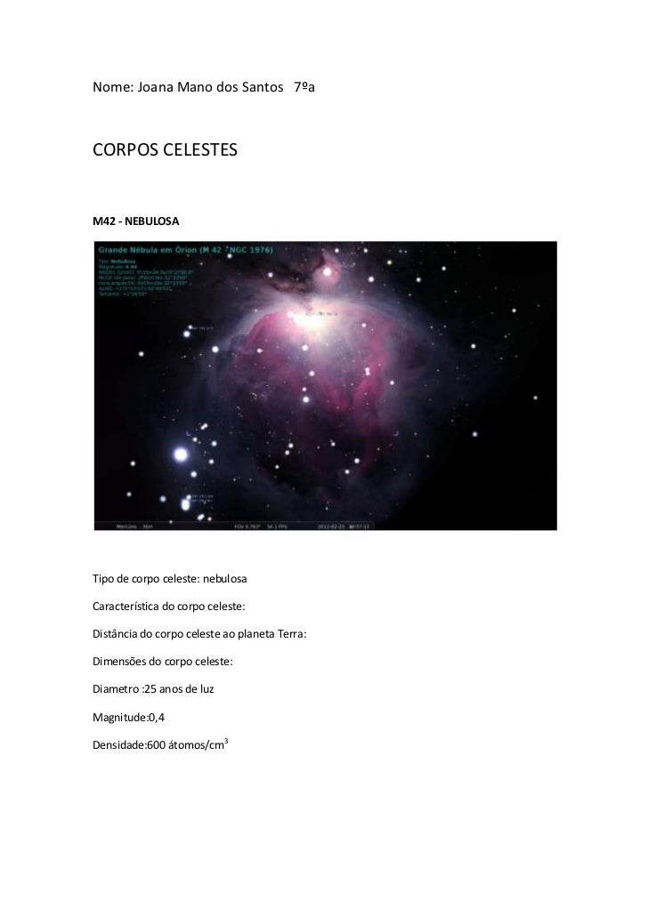 Nome: Joana Mano dos Santos 7ºaCORPOS CELESTESM42 - NEBULOSATipo de corpo celeste: nebulosaCaracterística do corpo celeste...