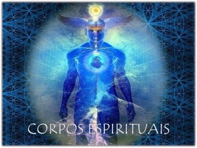 Os corpos espirituais, corpos ou dimensões psíquicas, níveis mentais ou consciências, são termos que vem sendo usados para...