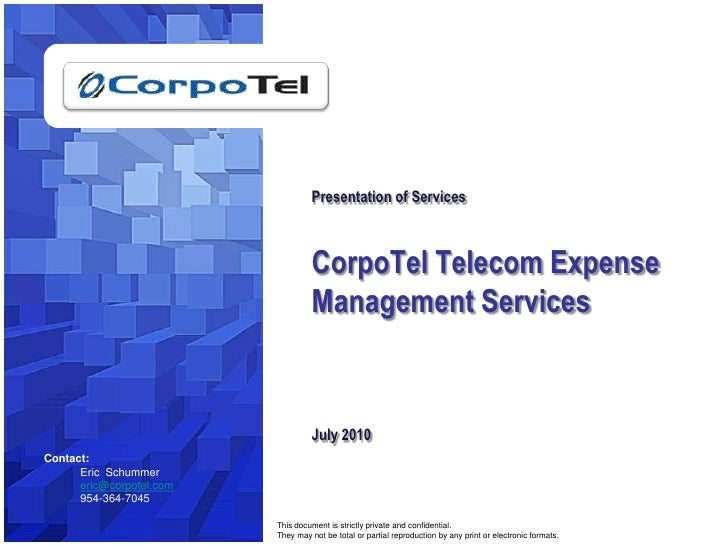 1<br />Presentation of ServicesCorpoTel Telecom Expense Management ServicesJuly 2010<br />Contact:<br />Eric  Schummer <br...