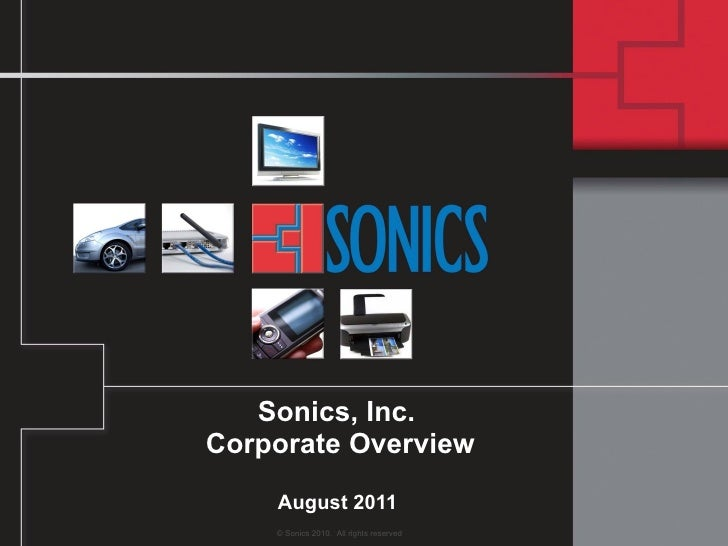 Sonics, Inc.  Corporate Overview August 2011  © Sonics 2010.  All rights reserved