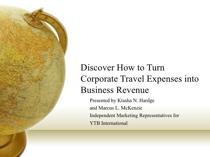 Discover How to Turn Corporate Travel Expenses into Business Revenue Presented by Ktasha N. Hardge and Marcus L. McKenzie ...